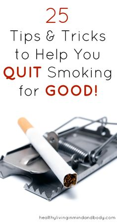 For friends who smoke: 25 Tips and Tricks to Help You QUIT Smoking for GOOD!