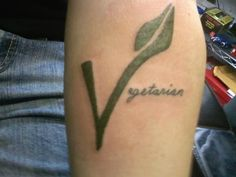 """Tattoo I want to get (minus the """"egetarian"""" part, I think the V alone gets my point across)"""