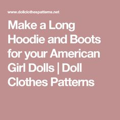 Make a Long Hoodie and Boots for your American Girl Dolls | Doll Clothes Patterns