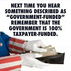 """""""Government Funded"""" means we pay for it. Government """"bail outs"""" as well. Protect our rights as American citizens by voting and being an educated populace. Thing 1, Dont Tread On Me, Lol, Political Views, Political Memes, Political Party, Way Of Life, So True, We The People"""