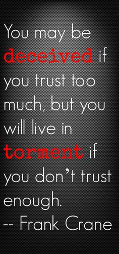 """You may be deceived if you trust too much, but you will live in torment if you don't trust enough."" #quote"