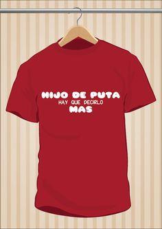 #HijoDePuta Hay Que Decirlo Más #Chanante #MuchachadaNui  #TShirt #Camiseta #Tee #Art #Design 17,99€ y envío #gratis sólo en  www.UppStudio.com