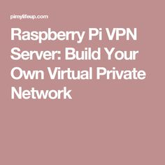 Raspberry Pi VPN Server: Build Your Own Virtual Private Network