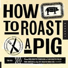 How to Roast a Pig: From Oven-Roasted Tenderloin to Slow-Roasted Pulled Pork Shoulder to the Spit-Roasted Whole Hog by Tom Rea, http://www.amazon.com/dp/1592537871/ref=cm_sw_r_pi_dp_feXUrb1FSK6XD