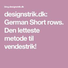 Den letteste metode til vendestrik! The Row, Den, Knit Crochet, German, Tips, Knitting Ideas, Tutorials, School, Pattern