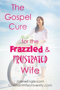 The Gospel Cure for the Frazzled and Frustrated Wife