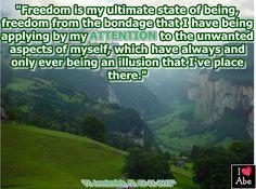 """""""La libertad es el estado final del ser, libertad de la esclavitud que yo he estado aplicándome por mi ATENCIÓN a los aspectos no deseados de mi mismo, lo cual ha sido por siempre jamás una ilusión que yo he colocado ahí."""""""