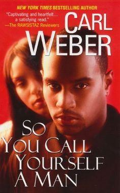 So You Call Yourself A Man (Dafina Contemporary Romance) by Carl Weber, http://www.amazon.com/dp/B003IYI6SI/ref=cm_sw_r_pi_dp_dn0Qrb0Y5JCEA