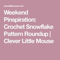 Weekend Pinspiration: Crochet Snowflake Pattern Roundup   Clever Little Mouse