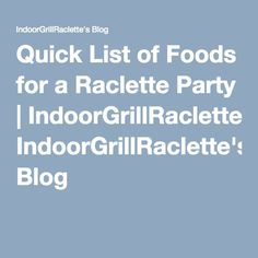 Quick List of Foods for a Raclette Party | IndoorGrillRaclette's Blog
