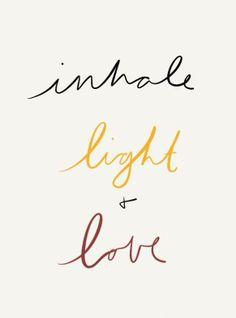 Inhale #light and #love, always.   www.intention-focus.com