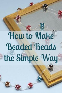 Learn how to make beaded beads like a pro in this FREE eBook! #beading #diybeads