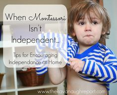 When Montessori Isn't Independent -- tips for promoting independence at home Ermutigen, es selbst zu tun.