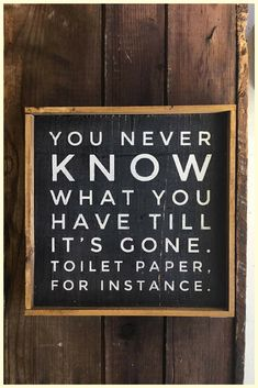 """You never know what you have till it's gone. Toilet paper, for instance"" Farmhouse Style Bathroom Sign  #Farmhouse #Bathroom #Wash #Bath #Toilet #FarmhouseDecor #WallArt #HomeDecor #Ad #Rustic #Cottage #ShabbyChic #ToiletPaper #Humor #Funny"