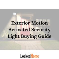 Exterior motion activated security light buying guide - Locked Home | Security Experts