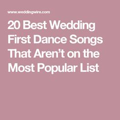 20 Best Wedding First Dance Songs That Arent On The Most Popular List