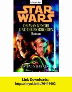 Star Wars. Obi-Wan Kenobi und die Biodroiden (9783442363940) Steven Barnes , ISBN-10: 3442363942  , ISBN-13: 978-3442363940 ,  , tutorials , pdf , ebook , torrent , downloads , rapidshare , filesonic , hotfile , megaupload , fileserve