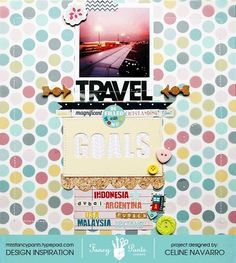 Travel Goals on the #FancyPantsDesigns blog. #scrapbook #layout