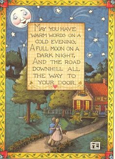 """Mary Engelbreit """"May you have warm words on a cold evening. A full moon on a dark night, and the road downhill all the way to your door. Mary Engelbreit, Illustrations, Illustration Art, Jessie Willcox Smith, Irish Proverbs, Blessed, Irish Blessing, Irish Prayer, Pics Art"""