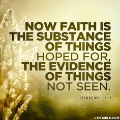 Now faith is the substance of things hoped for, the evidence of things not seen. Hebrews 11:1 Faith always has been the mark of God's servants, from the beginning of the world. Where the principle is planted by the regenerating Spirit of God, it will cause the truth to be received, concerning justification by the sufferings and merits of Christ.