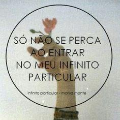 infinito particular . Só não se perca ao entrar no meu infinito particular. Marisa Monte