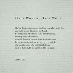 Half woman, half wolf by Nikita Gill Nikita Gill, Wolf Quotes, Me Quotes, Wolf Poem, Bad Kids Quotes, Pretty Words, Beautiful Words, Poetry Quotes, Poetry Poem