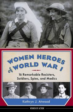 """""""Women Heroes of World War I: 16 Remarkable Resisters, Soldiers, Spies, and Medics"""" by Kathryn J. Often overlooked in history, this book shows some of the women helped in the war effort of WWI. Hero World, World War One, History Books, World History, History Class, Teaching History, Teaching Tools, Soldier Spy, Mighty Girl"""