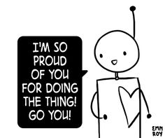 I'm so proud of you for doing the thing! Go you!