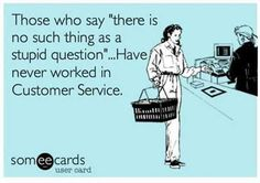 Not trying to be mean here but if you have worked in Customer Service you can understand this to a degree...
