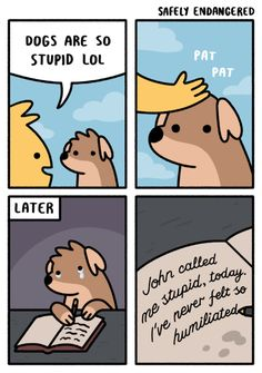 Tagged with funny, comics, memes, safely endangered; Safely Endangered for ya Funny Shit, Stupid Funny Memes, Funny Relatable Memes, Cute Dog Memes, Dog Comics, Cute Comics, Funny Comics, Really Funny, Funny Cute