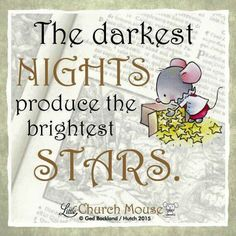 ☆☆☆ The darkest Nights produce the brightest Stars. Amen...Little Church Mouse 29 Nov. 2015 ☆☆☆