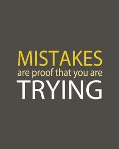 Keep trying or keep making mistakes. . . . however you choose to look at it!