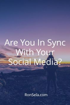 Are You In Sync With Your Social Media? // Ron Sela