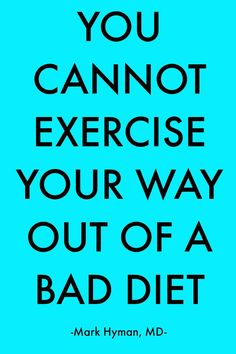 You Cannot Exercise Your Way Out Of A Bad Diet! - Mark Hyman, Md images from Health & Diet Guide Nutrition Education, Sport Nutrition, Nutrition Sportive, Nutrition Month, Nutrition Quotes, Diet Quotes, Healthy Nutrition, Nutrition Drinks, Nutrition Guide