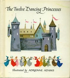 The Twelve Dancing Princesses by Andrew Lang, illustrated by Adrienne Adams c.1966