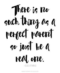There is no such thing as a perfect parent so just be a real one FREE printable 8x10