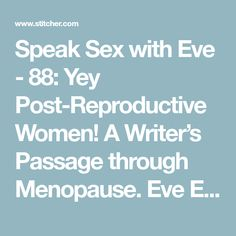 Speak Sex with Eve - 88: Yey Post-Reproductive Women! A Writer's Passage through Menopause. Eve Eurydice w Darcey Steinke on Stitcher Female World Leaders, Fertile Woman, Post Menopause, Elderly Care, Jesus Saves, Patriarchy, Live Long, Eve, Writer