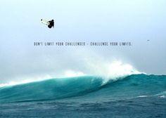 Don't limit your challenges - challenge your limits.