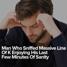 Man Who Sniffed Massive Line Of K Enjoying His Last Few Minutes Of Sanity