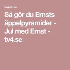 Så gör du Ernsts äppelpyramider - Jul med Ernst - tv4.se Inspiration, Biblical Inspiration, Inspirational, Inhalation