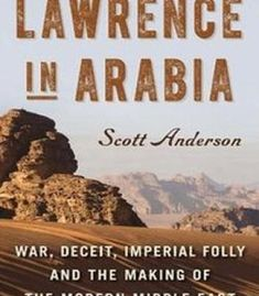 Lawrence In Arabia: War Deceit Imperial Folly And The Making Of The Modern Middle East PDF