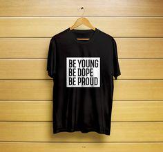 Be Young Be Dope Be Proud T-Shirt  #youngshirt #youngt-shirt #quotesshirt #lifequotes #giftsforgirl #lanadelreyshirt #grunge #grungegirls #musicshirt #t-shirt #shirt #customt-shirt #customshirt #menst-shirt #mensshirt #mensclothing #womenst-shirt #womenss