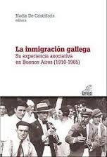 La inmigración gallega : su experiencia asociativa en Buenos Aires (1910-1955) / Nadia de Cristóforis, editora http://fama.us.es/record=b2601090~S5*spi
