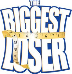 The Biggest Loser.
