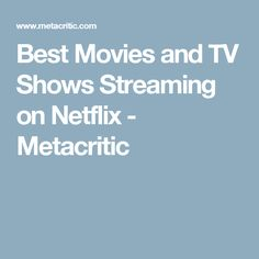 Best Movies and TV Shows Streaming on Netflix - Metacritic