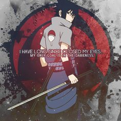 ''I have long sicnce closed my eyes...my only goal is in the darkness.''  ~Uchiha Sasuke...for his revenge το his brother.