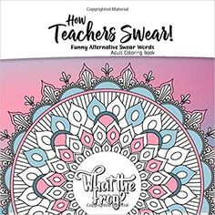 How teachers swear! Funny alternative swear words - Adult Coloring book: Cute mandala designs combined with funny swear words alternatives. Fun way . (How teachers swear coloring book COLLECTION) Quote Coloring Pages, Coloring Books, Word Alternative, Swearing Coloring Book, Mandala Design, Book Collection, Adult Coloring, Teacher, Personalized Items