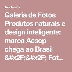 Galeria de Fotos Produtos naturais e design inteligente: marca Aesop chega ao Brasil // Foto 2 // Notícias // FFW
