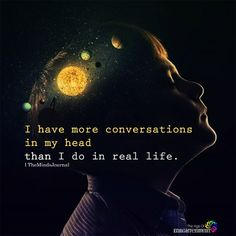 Feelings quotes - I Have More Conversations In My Head Soul Quotes, Real Life Quotes, Reality Quotes, Wisdom Quotes, Words Quotes, Qoutes, Sayings, Positive Quotes, Motivational Quotes