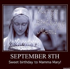 Happy Birthday to the Mother of all of us!